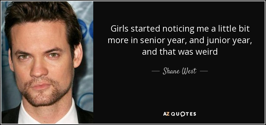 Senior Quotes For Girls Delectable Shane West Quote Girls Started Noticing Me A Little Bit More In