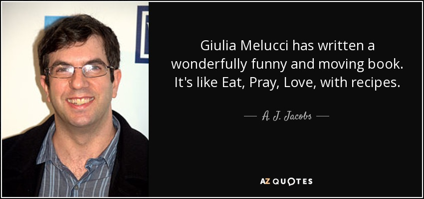 Giulia Melucci has written a wonderfully funny and moving book. It's like Eat, Pray, Love, with recipes. - A. J. Jacobs