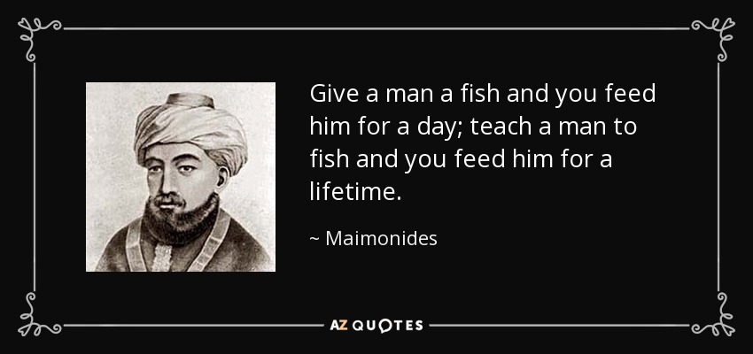 Maimonides quote: Give a man a fish and you feed him for...