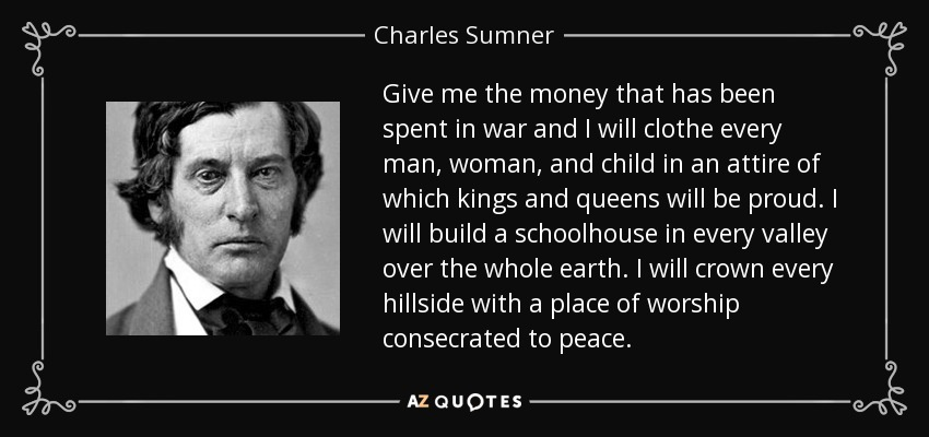 Charles Sumner Quote: Give Me The Money That Has Been