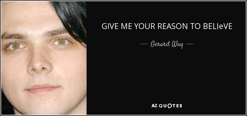 GIVE ME YOUR REASON TO BELIeVE - Gerard Way