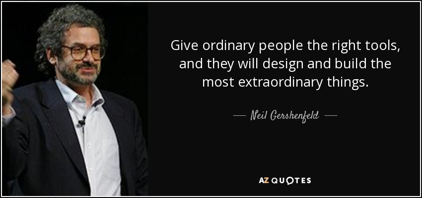 Right Person For The Job Quotes: Neil Gershenfeld Quote: Give Ordinary People The Right