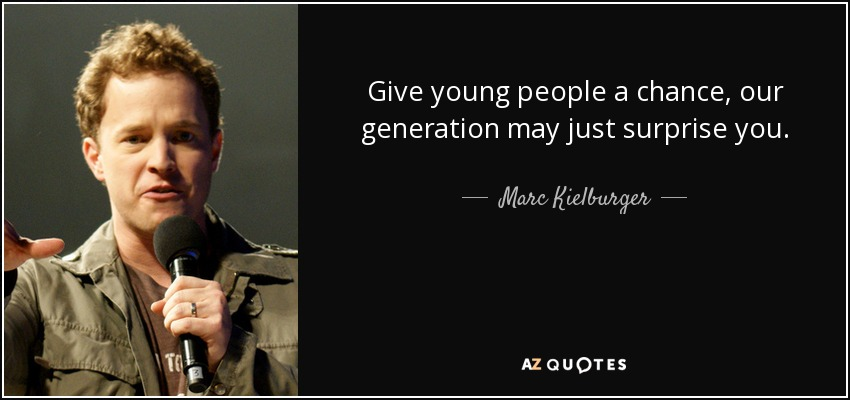 Marc Kielburger Quote Give Young People A Chance Our Generation