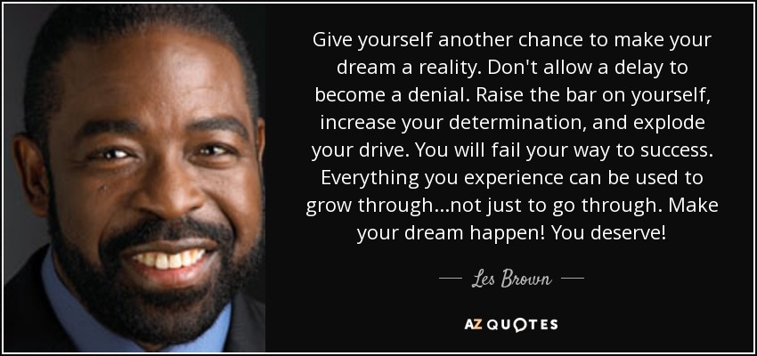 Les Brown Quote Give Yourself Another Chance To Make Your Dream A