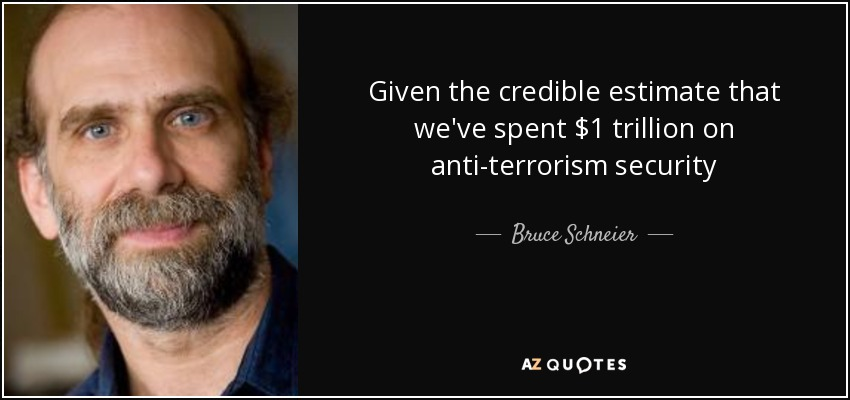 Given the credible estimate that we've spent $1 trillion on anti-terrorism security - Bruce Schneier