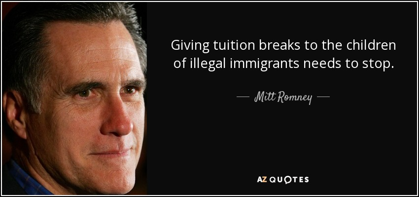 Giving tuition breaks to the children of illegal immigrants needs to stop. - Mitt Romney