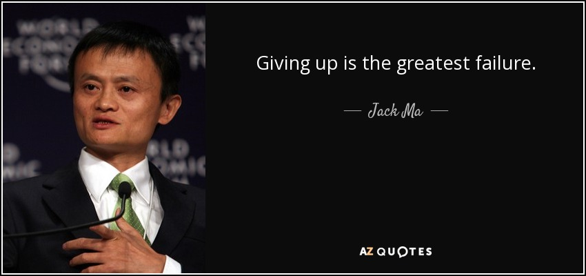 Giving up is the greatest failure. - Jack Ma