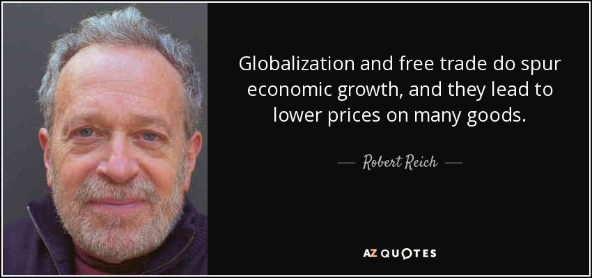 Robert Reich Quote  Globalization And Free Trade Do Spur