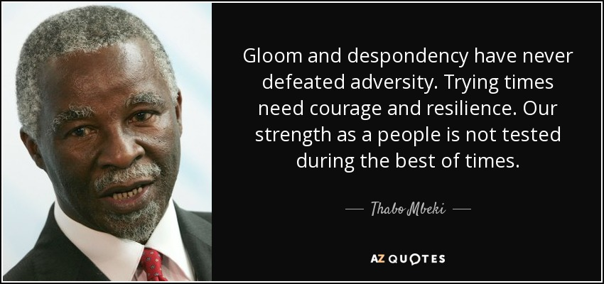 Thabo Mbeki quote: Gloom and despondency have never ...