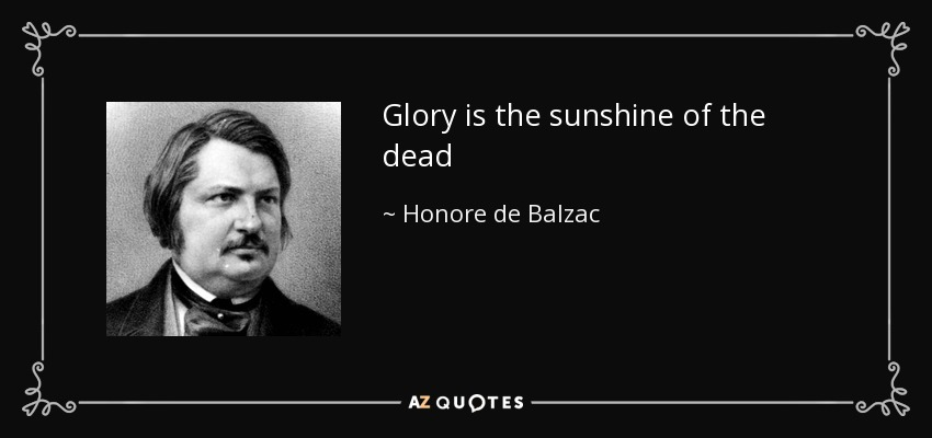Glory is the sunshine of the dead - Honore de Balzac