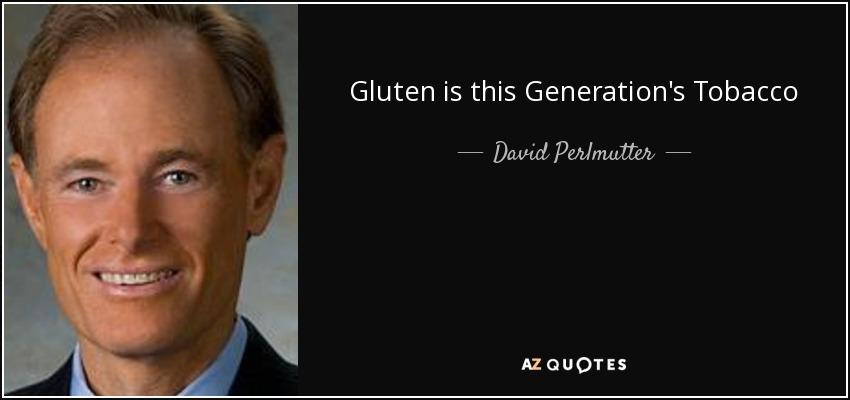 Gluten is this Generation's Tobacco - David Perlmutter