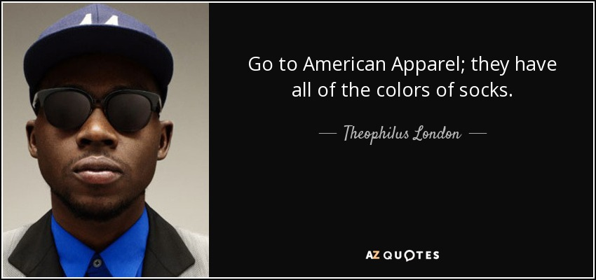 Go to American Apparel; they have all of the colors of socks. - Theophilus London