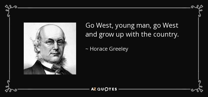 Horace Greeley Quote Go West Young Man Go West And Grow Up With