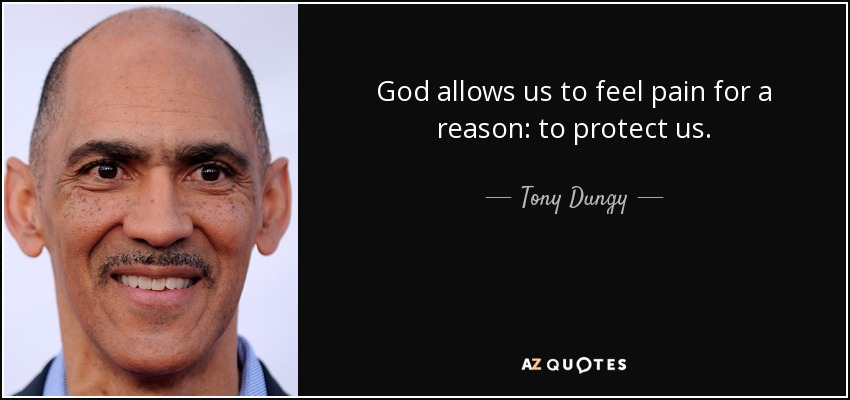 God allows us to feel pain for a reason: to protect us. - Tony Dungy