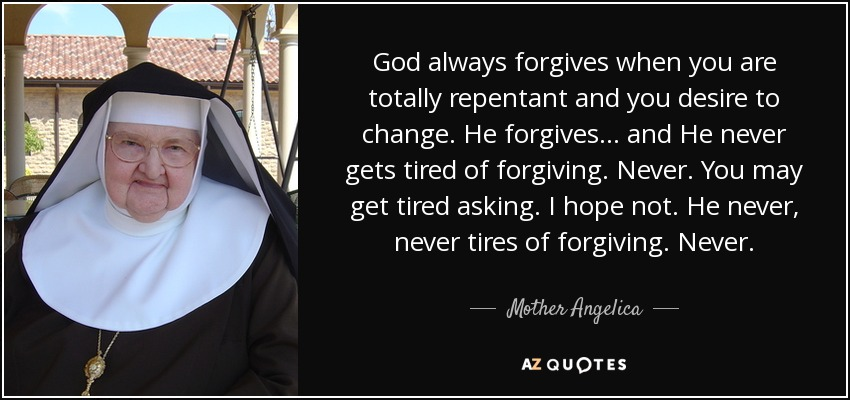 mother angelica quote god always forgives when you are totally
