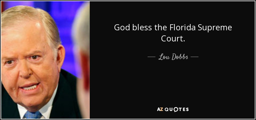 God bless the Florida Supreme Court. - Lou Dobbs