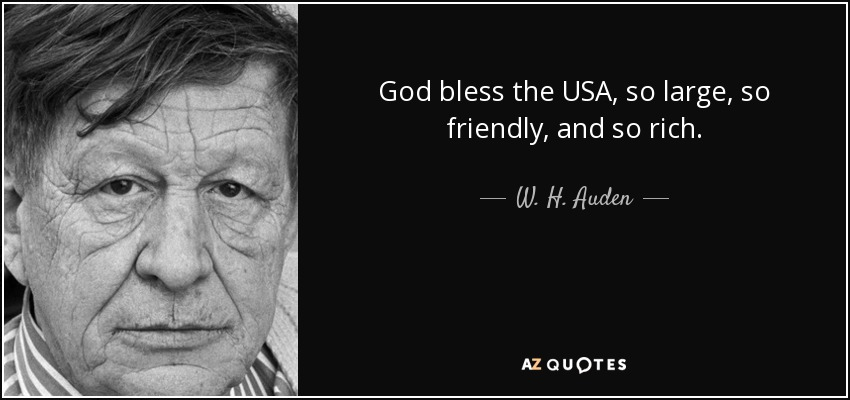 God bless the USA, so large, so friendly, and so rich. - W. H. Auden