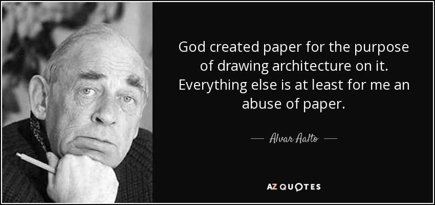 alvar aalto quote god created paper for the purpose of drawing