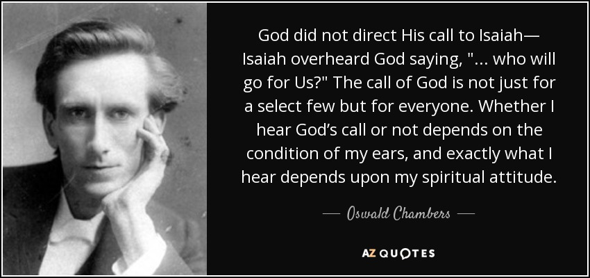 God did not direct His call to Isaiah— Isaiah overheard God saying,