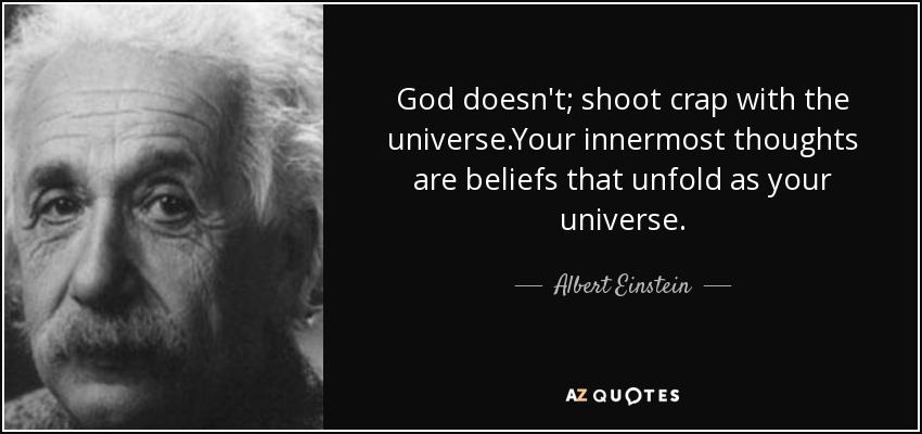 God doesn't; shoot crap with the universe.Your innermost thoughts are beliefs that unfold as your universe. - Albert Einstein