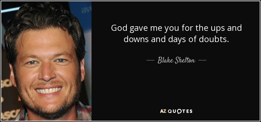 Blake Shelton Quote God Gave Me You For The Ups And Downs And