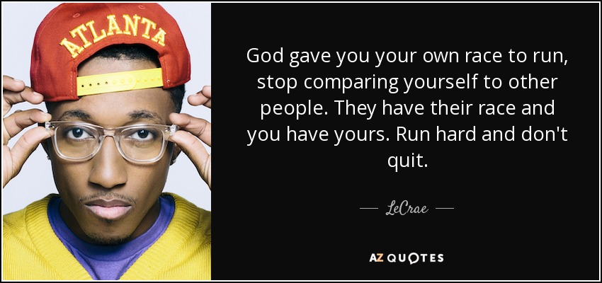 Lecrae Quote God Gave You Your Own Race To Run Stop Comparing
