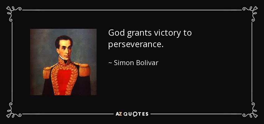 God grants victory to perseverance. - Simon Bolivar