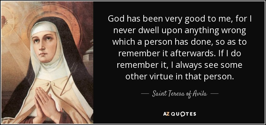 Teresa Of Avila Quote God Has Been Very Good To Me For I Never