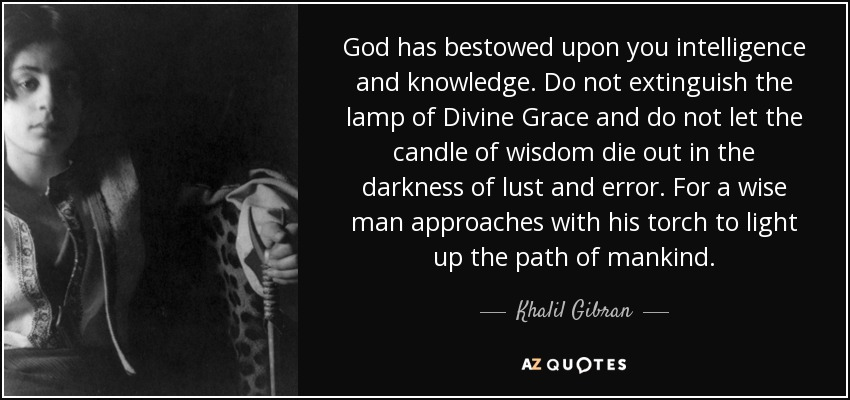 God Has Bestowed Upon You Intelligence And Knowledge. Do Not Extinguish The  Lamp Of Divine