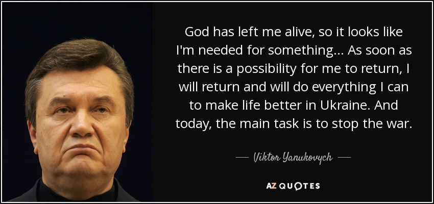Viktor Yanukovych Quote God Has Left Me Alive So It Looks Like Im