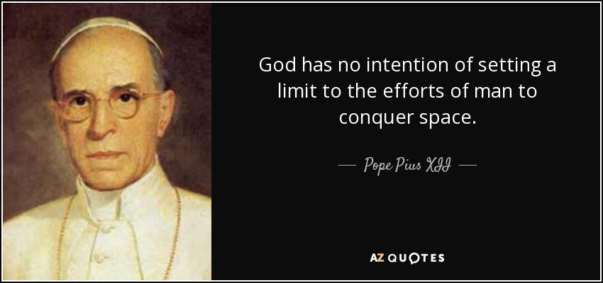 The United States of the Solar System, A.D. 2133 (Deep State Nine) - Page 10 Quote-god-has-no-intention-of-setting-a-limit-to-the-efforts-of-man-to-conquer-space-pope-pius-xii-53-8-0829