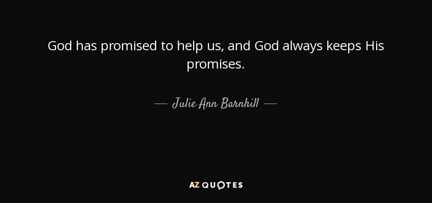 Julie Ann Barnhill Quote God Has Promised To Help Us And God