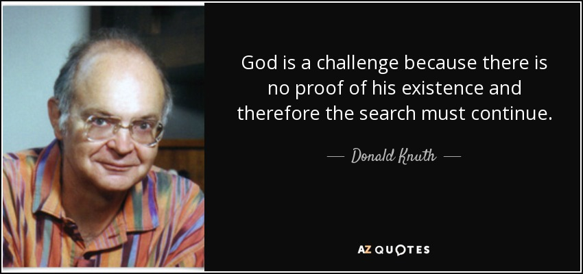 donald knuth quote god is a challenge because there is no proof of