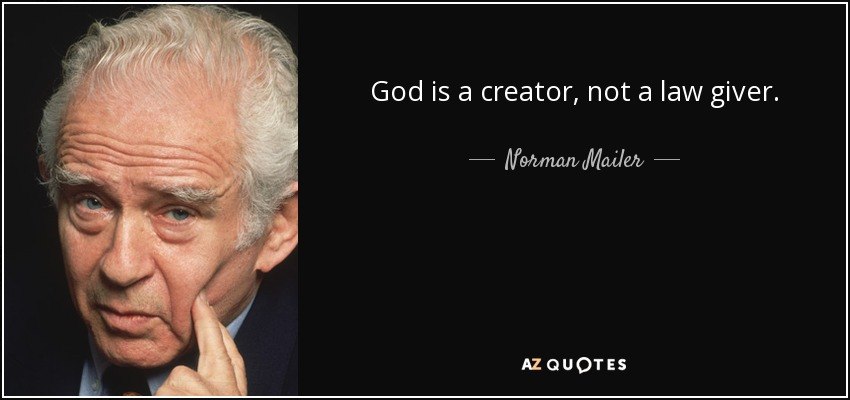 God is a creator, not a law giver. - Norman Mailer