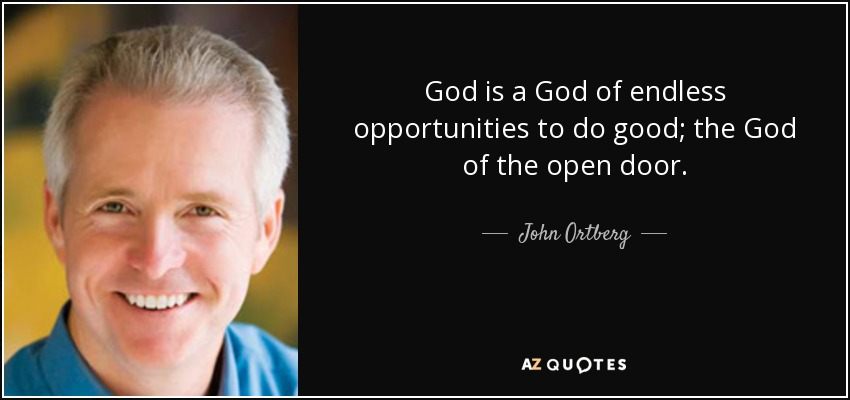 John Ortberg Quote God Is A God Of Endless Opportunities To Do Good