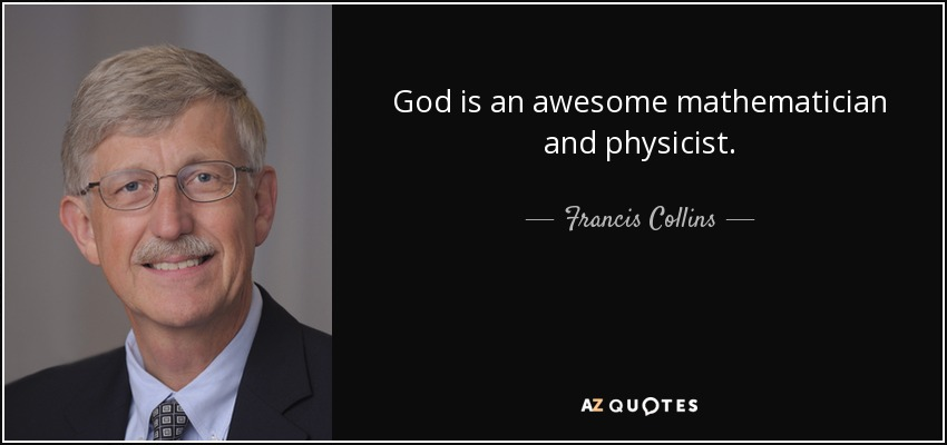 God is an awesome mathematician and physicist. - Francis Collins