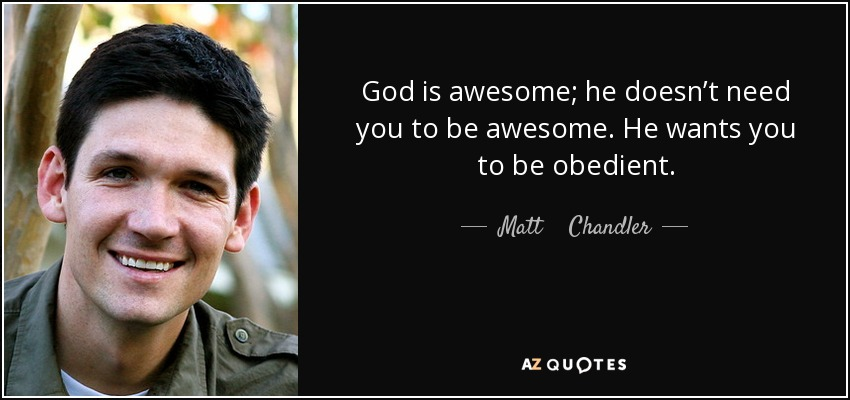 Matt Chandler Quote God Is Awesome He Doesnt Need You To Be