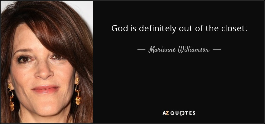 God is definitely out of the closet. - Marianne Williamson