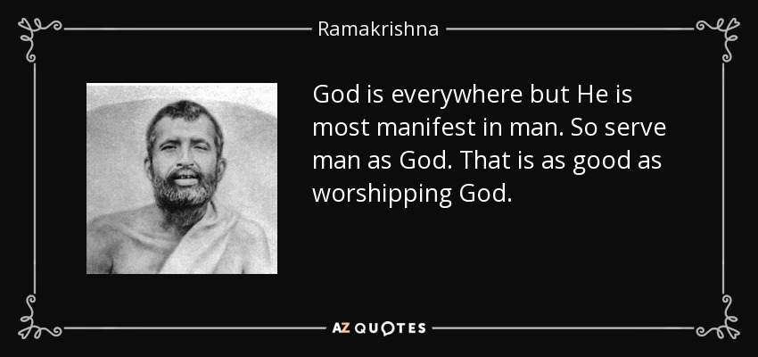 ramakrishna quote god is everywhere but he is most manifest in man
