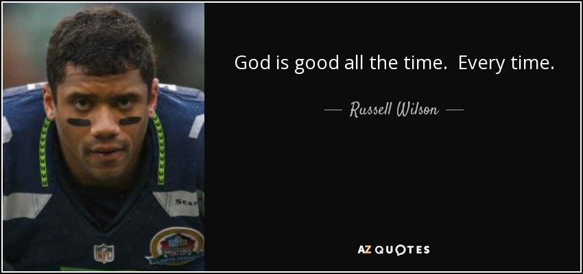Russell Wilson Quote God Is Good All The Time Every Time