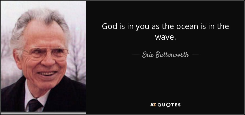 God is in you as the ocean is in the wave. - Eric Butterworth