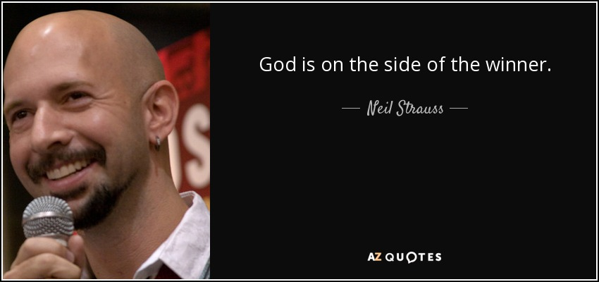 God is on the side of the winner. - Neil Strauss