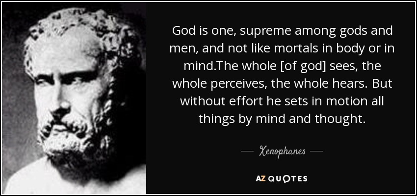 Xenophanes Quote God Is One Supreme Among Gods And Men And Not