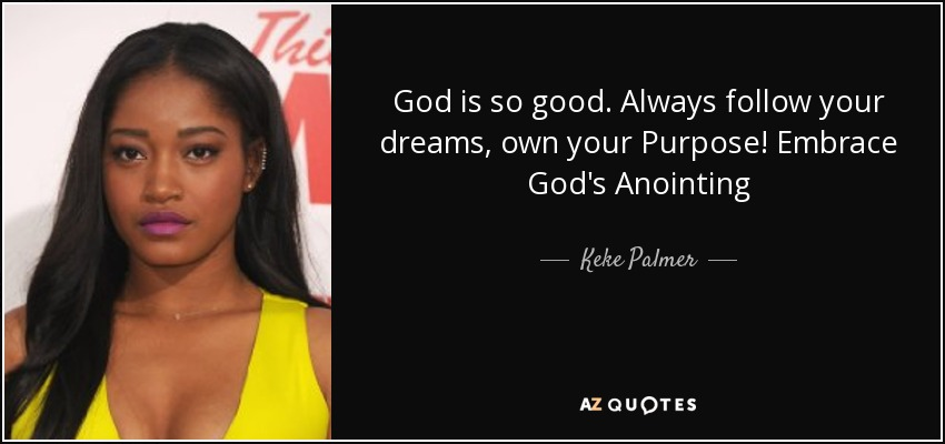 Keke Palmer Quote God Is So Good Always Follow Your Dreams Own