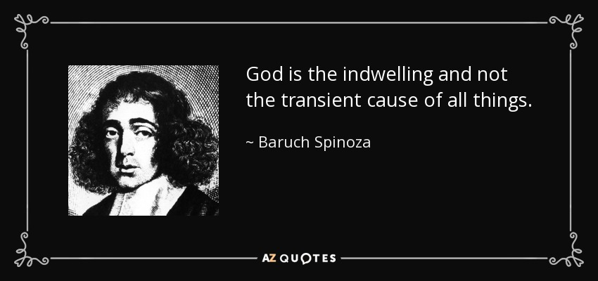 God is the indwelling and not the transient cause of all things. - Baruch Spinoza