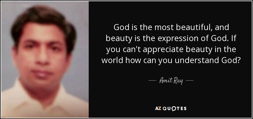 Amit Ray Quote God Is The Most Beautiful And Beauty Is The