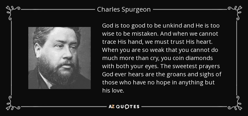 Charles Spurgeon Quote God Is Too Good To Be Unkind And He Is