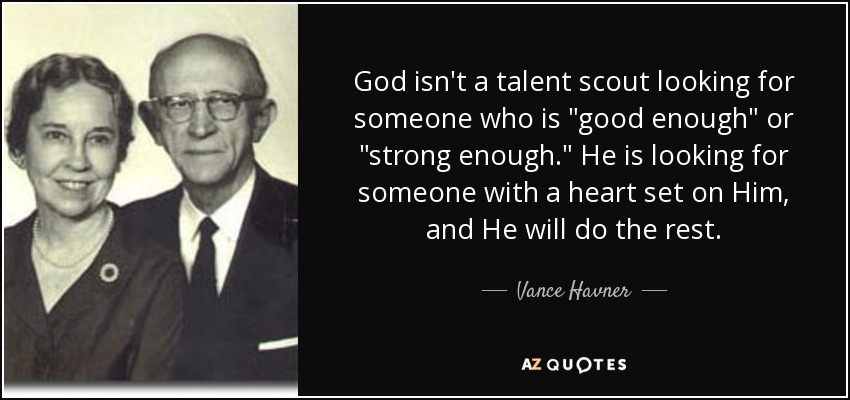 God isn't a talent scout looking for someone who is