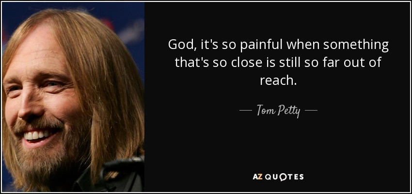 Tom Petty Quote: God, It's So Painful When Something That