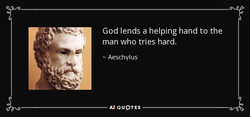 God lends a helping hand to the man who tries hard. - Aeschylus